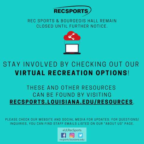 The building remains closed. Visit recsports.louisiana.edu/resources for virtual recreation options.